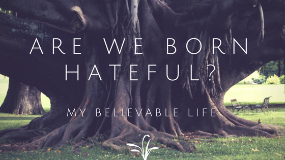 Are we born hateful-