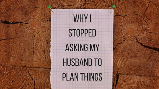 why i stopped asking my husband to plan things